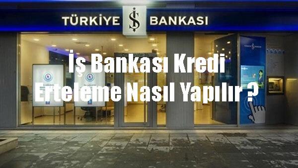 iş bankası kredi erteleme